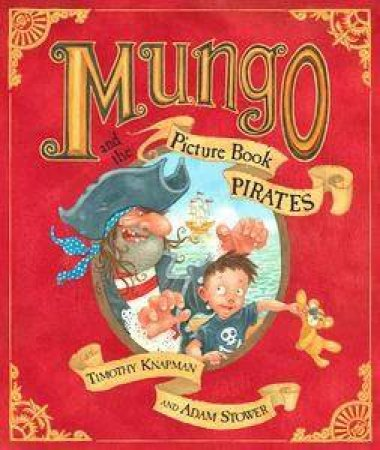 Mungo & The Picture Book Pirates by Timothy Knapman