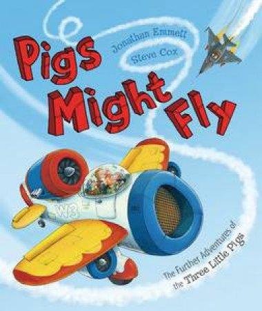 Pigs Might Fly by Jonathan Emmett & Steve Cox