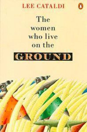 The Women Who Live on the Ground by Lee Cataldi