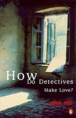 How Do Detectives Make Love? by Coral Hull