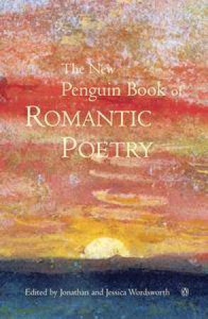 The New Penguin Book Of Romantic Poetry by Jonathan & Jessica Wordsworth