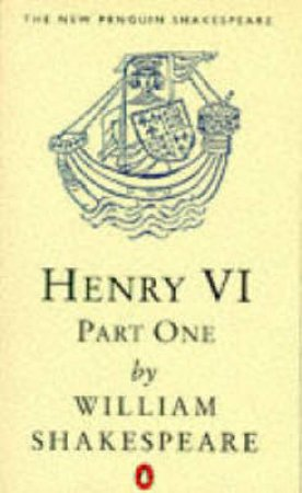 Henry the Sixth Part 1 by William Shakespeare