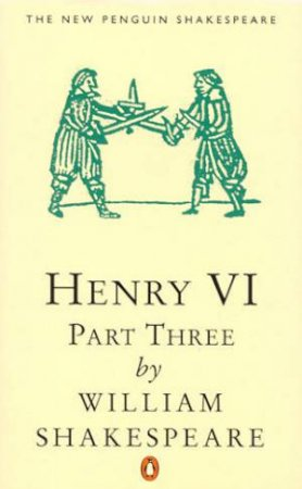 Henry the Sixth: Part 3 by William Shakespeare