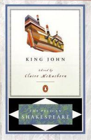 Pelican Shakespeare: King John by William Shakespeare