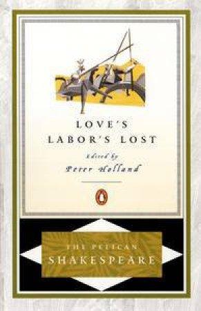 Pelican Shakespeare: Love's Labor's Lost by William Shakespeare