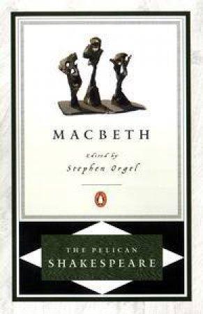 Penguin Shakespeare: Macbeth by William Shakespeare