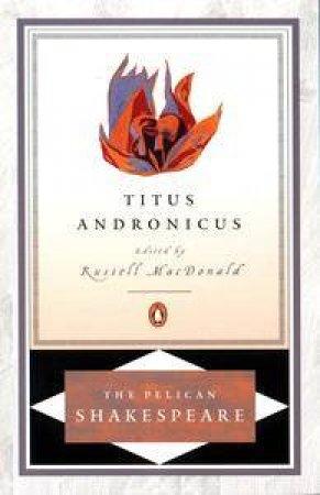 Penguin Classics: Titus Andronicus by William Shakespeare