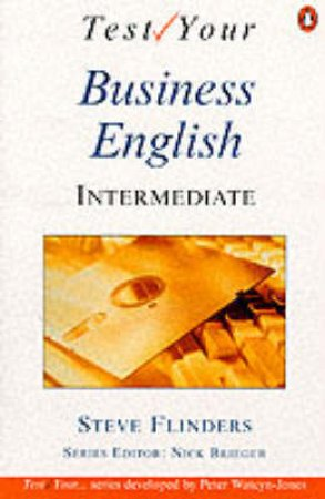 Test Your Business English: Intermediate by Steven Flinders