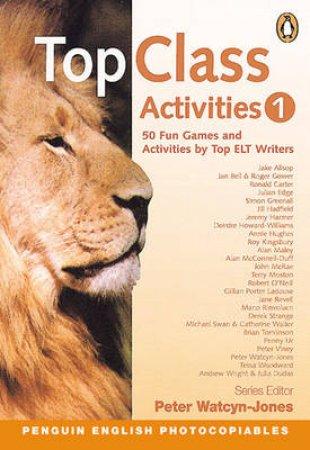 ELT: Top Class Activities: Fifty Fun Games & Activities By Top ELT Writers by Peter Watcyn-Jones