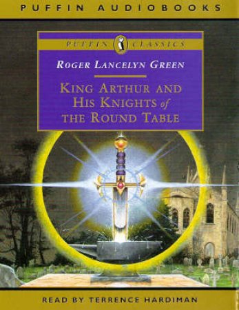 King Arthur & His Knights of the Round Table - Audio by Roger Lancelyn Green