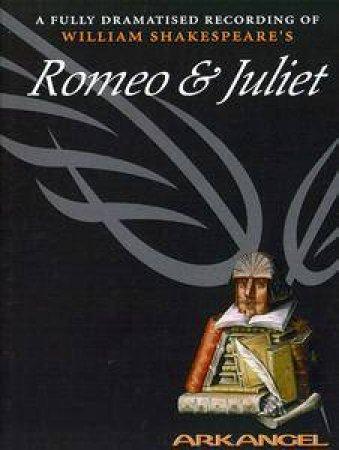 Arkangel: Romeo & Juliet - Cassette by William Shakespeare