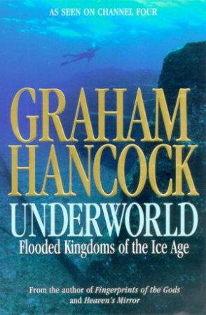 Underworld: Flooded Kingdoms Of The Ice Age by Graham Hancock