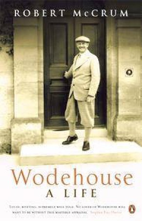 Wodehouse: A Life by Robert McCrum