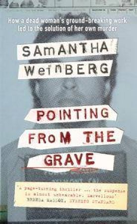 Pointing From The Grave: A True Story Of Murder And DNA by Samantha Weinberg