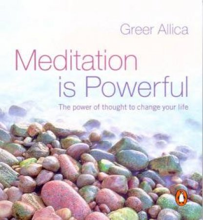 Meditation Is Powerful: The Power Of Thought To Change Your Life by Allica Greer