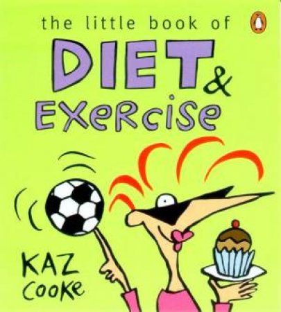 The Little Book Of Diet & Exercise by Kaz Cooke