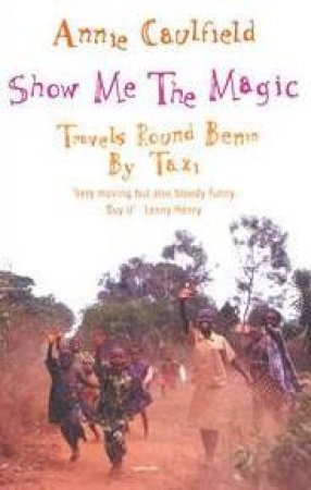 Show Me The Magic: Travels Round Benim By Taxi by Annie Caulfield