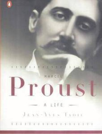 Marcel Proust: A Life by Jean-Yves Tadie