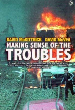 Making Sense Of The Troubles by David McKittrick & David McVea