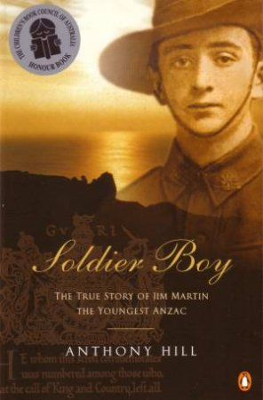Soldier Boy: The True Story of Jim Martin The Youngest Anzac by Anthony Hill