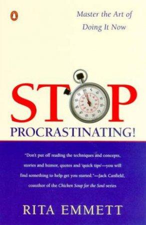 Stop Procrastinating! by Rita Emmett