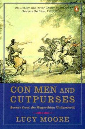 Con Men & Cutpurses: Scenes From The Hogarthian Underworld by Lucy Moore