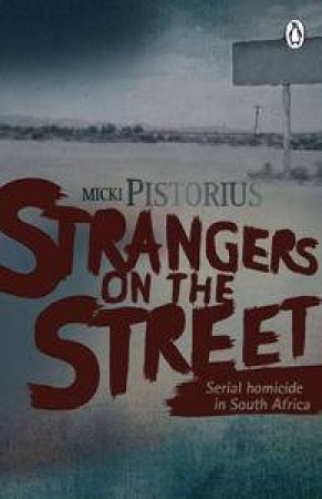 Strangers on the Street: Serial Homicide in South Africa by Micki Pistorius