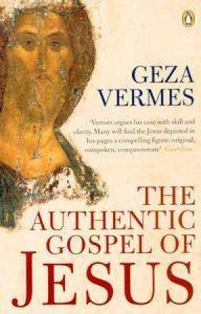 The Authentic Gospel Of Jesus by Geza Vermes