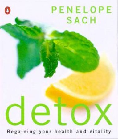 Detox: Regaining Your Health And Vitality by Penelope Sach
