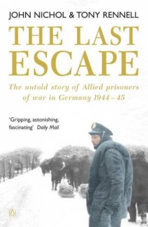 The Last Escape: The Untold Story Of Allied Prisoners Of War In Germany 1944-45 by John Nichol & Tony Rennell