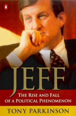 Jeff: The Rise And Fall Of A Political Phenomenon by Tony Parkinson
