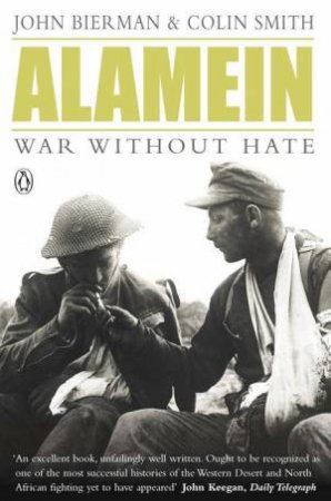 Alamein: War Without Hate by John Bierman