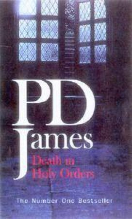 A Dalgliesh Mystery: Death In Holy Orders by P D James
