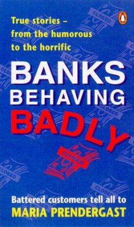 Banks Behaving Badly by Maria Prendergast
