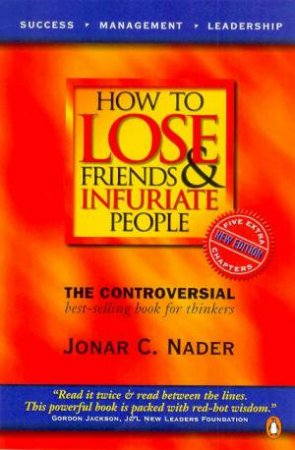 How To Lose Friends & Infuriate People by Jonar C Nader
