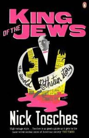 King of the Jews: The Arnold Rothstein Story by Nick Tosches