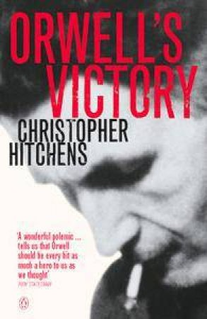 Orwell's Victory by Christopher Hitchens