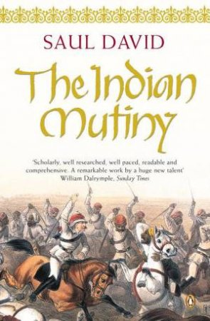 The Indian Mutiny by Saul David