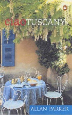 Ciao Tuscany by Alan Parker