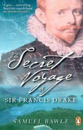 Secret Voyage Of Sir Francis Drake by Samuel Bawlf