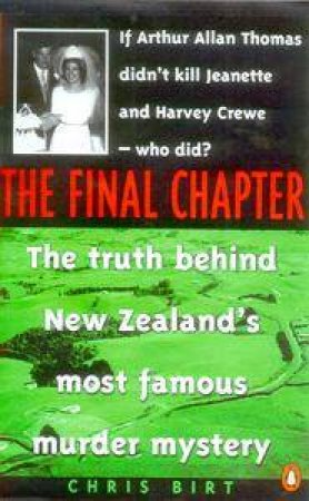 The Final Chapter: New Zealand's Most Famous Murder Mystery by Chris Birt
