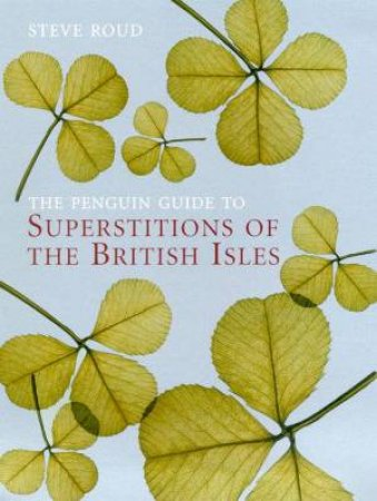 The Penguin Guide To Superstitions Of The British Isles by Steve Roud
