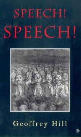 Speech! Speech! by Geoffrey Hill