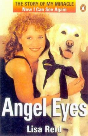 Angel Eyes: The Story Of My Miracle by Lisa Reid