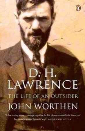 D H Lawrence: The Life Of An Outsider by John Worthen