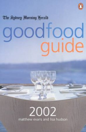 The Sydney Morning Herald Good Food Guide 2002 by Matthew Evans & Lisa Hudson