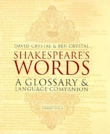 Shakespeare's Words: A Glossary And Language Companion by David Crystal & Ben Crystal