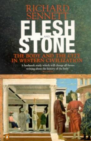 Flesh And Stone: The Body And The City In Western Civilization by Richard Sennett
