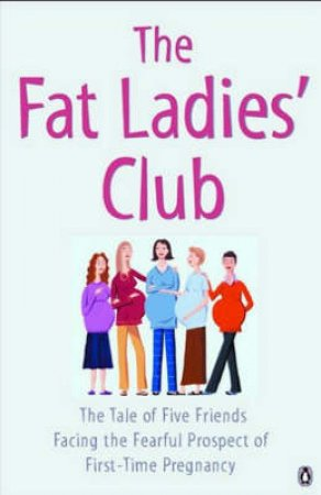 The Fat Ladies' Club: The Tale Of Five Friends Facing First Time Motherhood by Various