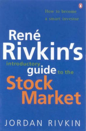 Rene Rivkin's Introductory Guide To The Stockmarket by Jordan Rivkin